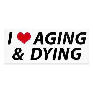 I <3 Aging & Dying