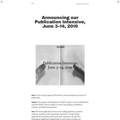 Triple Canopy - Announcing our Publication Intensive, June 3-14, 2019