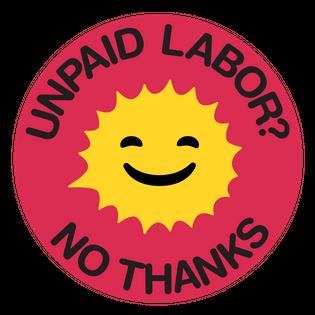 Unpaid Labor? No Thanks.