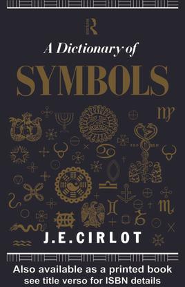 A Dictionary of Symbols By J.E. Cirlot