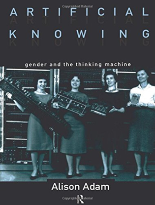 Artificial Knowing: Gender and the Thinking Machine - Alison Adam