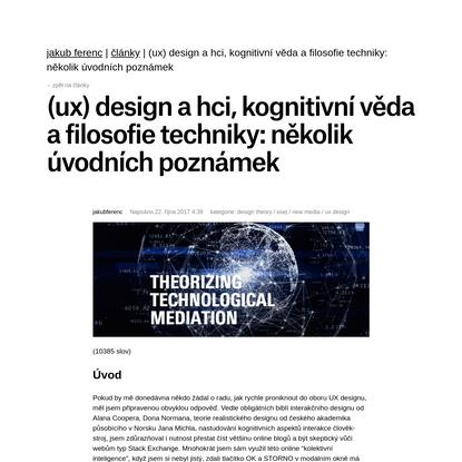 (CZ): (UX) design a HCI, kognitivní věda a filosofie techniky: několik úvodních poznámek |
