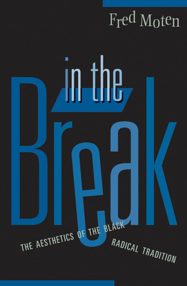 fred-moten-in-the-break-the-aesthetics-of-the-black-radical-tradition.pdf