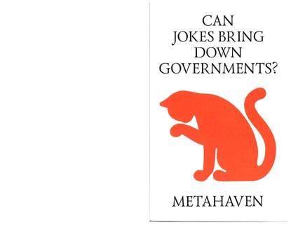 Metahaven, Can Jokes Bring Down Governments?