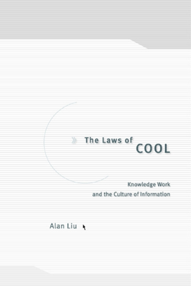 The Laws of Cool: Knowledge Work and the Culture of Information - Alan Liu