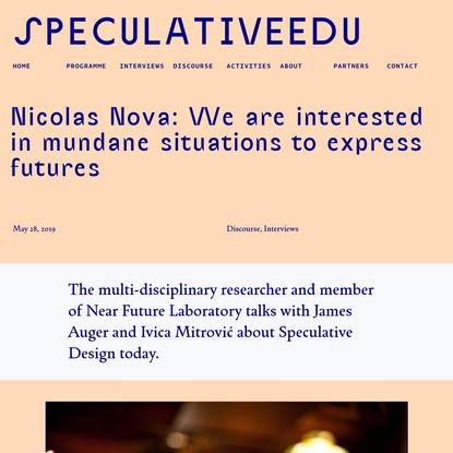SpeculativeEdu   Nicolas Nova: We are interested in mundane situations to express futures