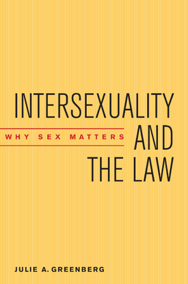 Intersexuality and the Law: Why Sex Matters -  Julie A. Greenberg