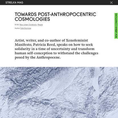 Towards post-anthropocentric cosmologies