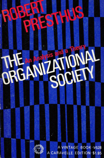 The Organizational Society: An Analysis and a Theory - Robert Presthus