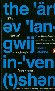 The Art of Language Invention: From Horse-Lords to Dark Elves, the Words Behind World-Building - David J. Peterson