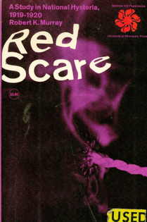 Red Scare: A Study in National Hysteria 1919-1920 - Robert K. Murray