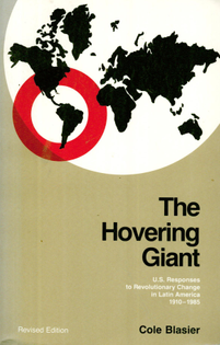 The Hovering Giant: U.S. Responses to Revolutionary Change in Latin America 1910-1985 - Cole Blasier