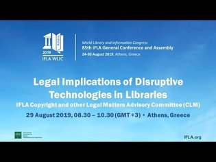 IFLA WLIC 2019: Legal Implications of Disruptive Technologies in Libraries (Session starts 00:15:30)
