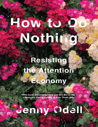 jenny odell how to do nothing resisting the attention economy