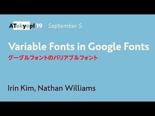 Variable Fonts in Google Fonts | Irin Kim, Nathan Williams | ATypI 2019 Tokyo