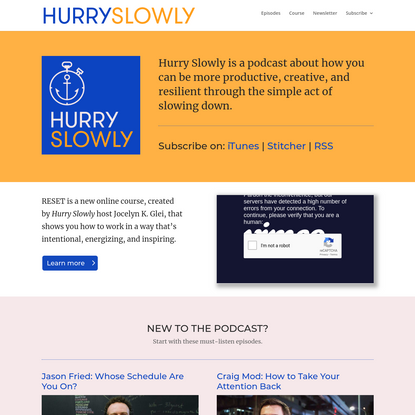 HURRY SLOWLY is a podcast about pacing yourself, hosted by Jocelyn K. Glei