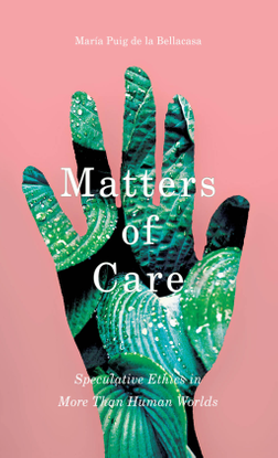 bellacasa-matters-of-care-speculative-ethics-in-more-than-human-worlds-1.pdf