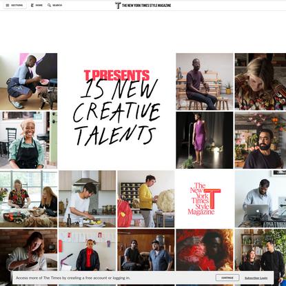 T Presents: 15 New Creative Talents
