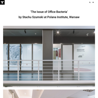 'The Issue of Office Bacteria' by Stachu Szumski at Polana Institute, Warsaw - Tzvetnik