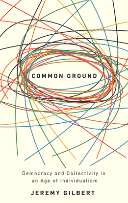 jeremy-gilbert-common-ground-democracy-and-collectivity-in-an-age-of-individualism-1.pdf