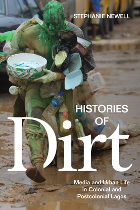 (introduction) Histories of dirt : media and urban life in colonial and postcolonial Lagos - Stephanie Newell