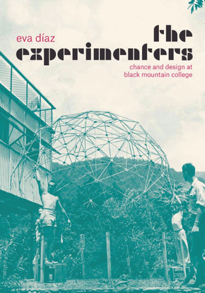 eva  díaz - the experimenters - chance and design at black mountain college