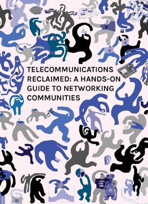 TELECOMMUNICATIONS RECLAIMED: A HANDS-ON GUIDE TO NETWORKING COMMUNITIES - MÉLANIE DULONG DE ROSNAY & FÉLIX TRÉGUER (EDS.)