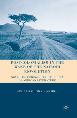 apollo-obonyo-amoko-auth.-postcolonialism-in-the-wake-of-the-nairobi-revolution_-ngugi-wa-thiong-o-and-the-idea-of-african-l...