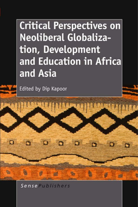 dip-kapoor-critical-perspectives-on-neoliberal-globalization-development-and-education-in-africa-and-asia-sense-publishers-2...