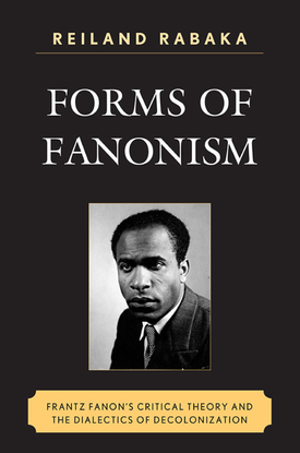 reiland-rabaka-forms-of-fanonism_-frantz-fanon-s-critical-theory-and-the-dialectics-of-decolonization-lexington-books-2011-.pdf
