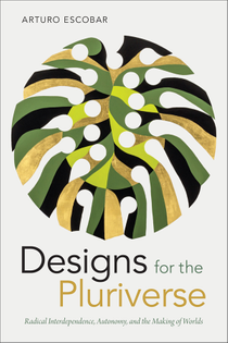 Designs for the Pluriverse / Arturo Escobar