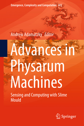 Advances in Physarum Machines Sensing and Computing with Slime Mould  - edited by Andrew Adamatzky