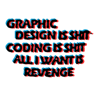 GRAPHIC DESIGN IS SHIT |  CODING IS SHIT
