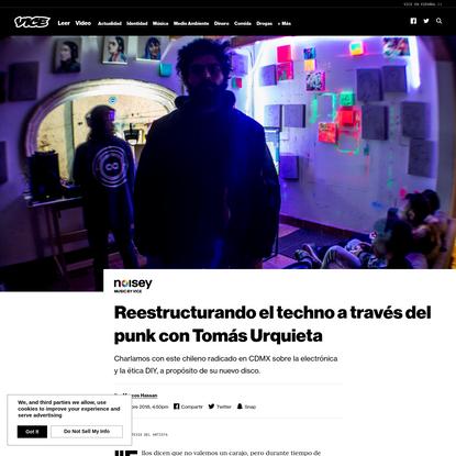 Reestructurando el techno a través del punk con Tomás Urquieta