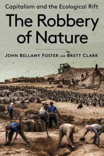 The Robbery of Nature: Capitalism and the Ecological Rift - John Bellamy Foster and Brett Clark
