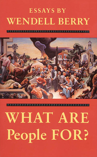 What Are People For? Wendell Berry