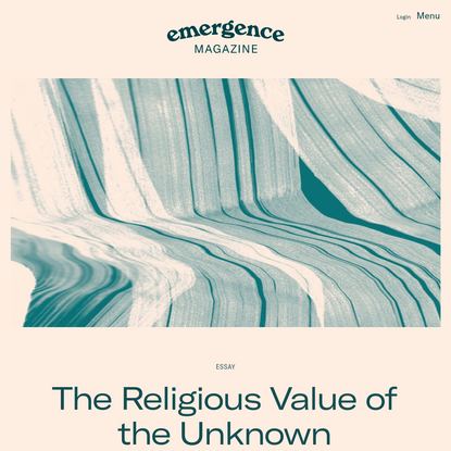 The Religious Value of the Unknown - Emergence Magazine