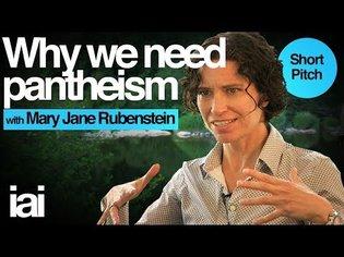 Why We Need Pantheism | Mary Jane Rubenstein