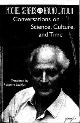 Michel-Serres-and-Bruno-Latour-Conversations-on-Science-Culture-and-Time_-Michel-Serres-with-Bruno-Latour-Studies-in-Literature-and-Science-University-of-Michigan-Press-1995-.pdf