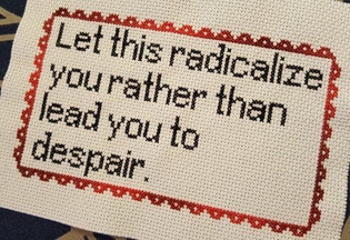 """""""Let this radicalize you rather than lead you to despair"""" needlepoint"""