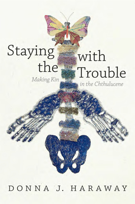 experimental-futures-donna-j.-haraway-staying-with-the-trouble_-making-kin-in-the-chthulucene-duke-university-press-books-20...