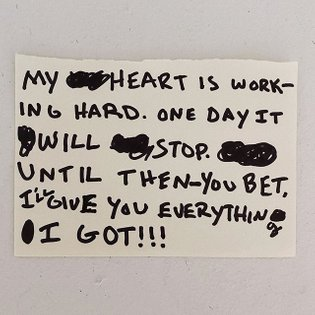 my heart is working hard. one day it will stop. until then - you bet, i'll give you everything i got.
