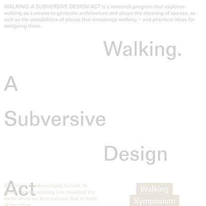 Walking. A Subversive Design Act