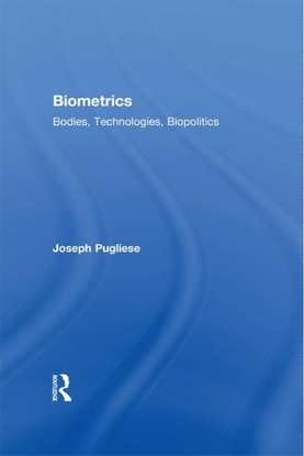 joseph pugliese biometrics bodies technologies biopolitics