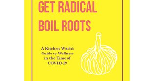 GET RADICAL BOIL ROOTS: A Kitchen Witch's Guide