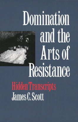 Domination and the Arts of Resistance: Hidden Transcripts, James C. Soctt (1990) [scott_dominationandresistance.pdf]