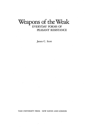 Weapons of the Weak: Everyday Forms of Peasant Resistance, by James C. Scott [.pdf]
