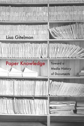 "Lisa Gitelman / ""Paper Knowledge: Toward a Media History of Documents"""