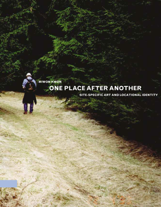kwon_miwon_one_place_after_another_site-specific_art_and_locational_identity.pdf