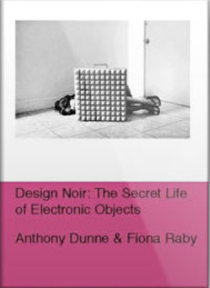 Dunne & Raby – Design Noir – The Secret Life of Electronic Objects